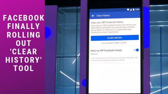 Facebook Finally Rolling Out 'Clear History' Tool