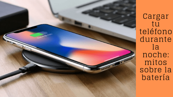 Cargar tu teléfono durante la noche: mitos sobre la batería