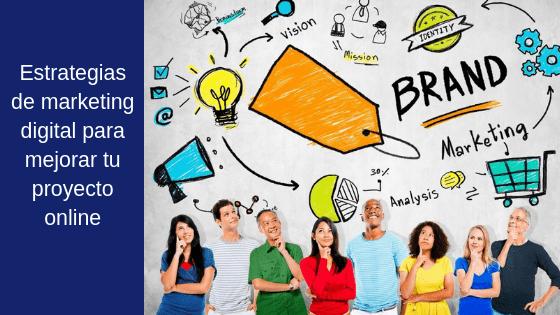 Estrategias de marketing digital para mejorar tu proyecto online