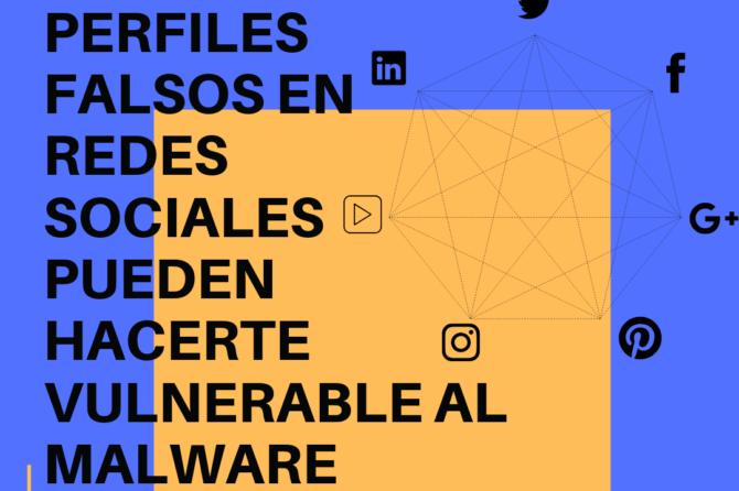 Perfiles falsos en redes sociales pueden hacerte vulnerable al malware
