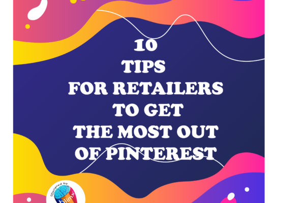 10 Tips for Retailers to Get the Most Out of Pinterest