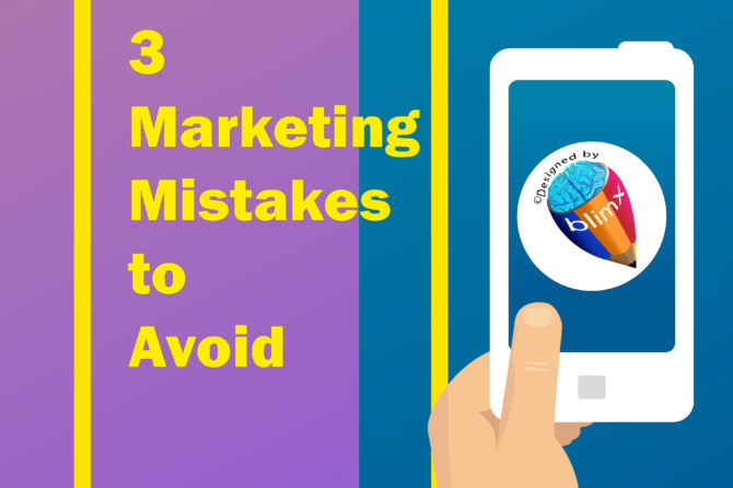 3 Marketing Mistakes to Avoid