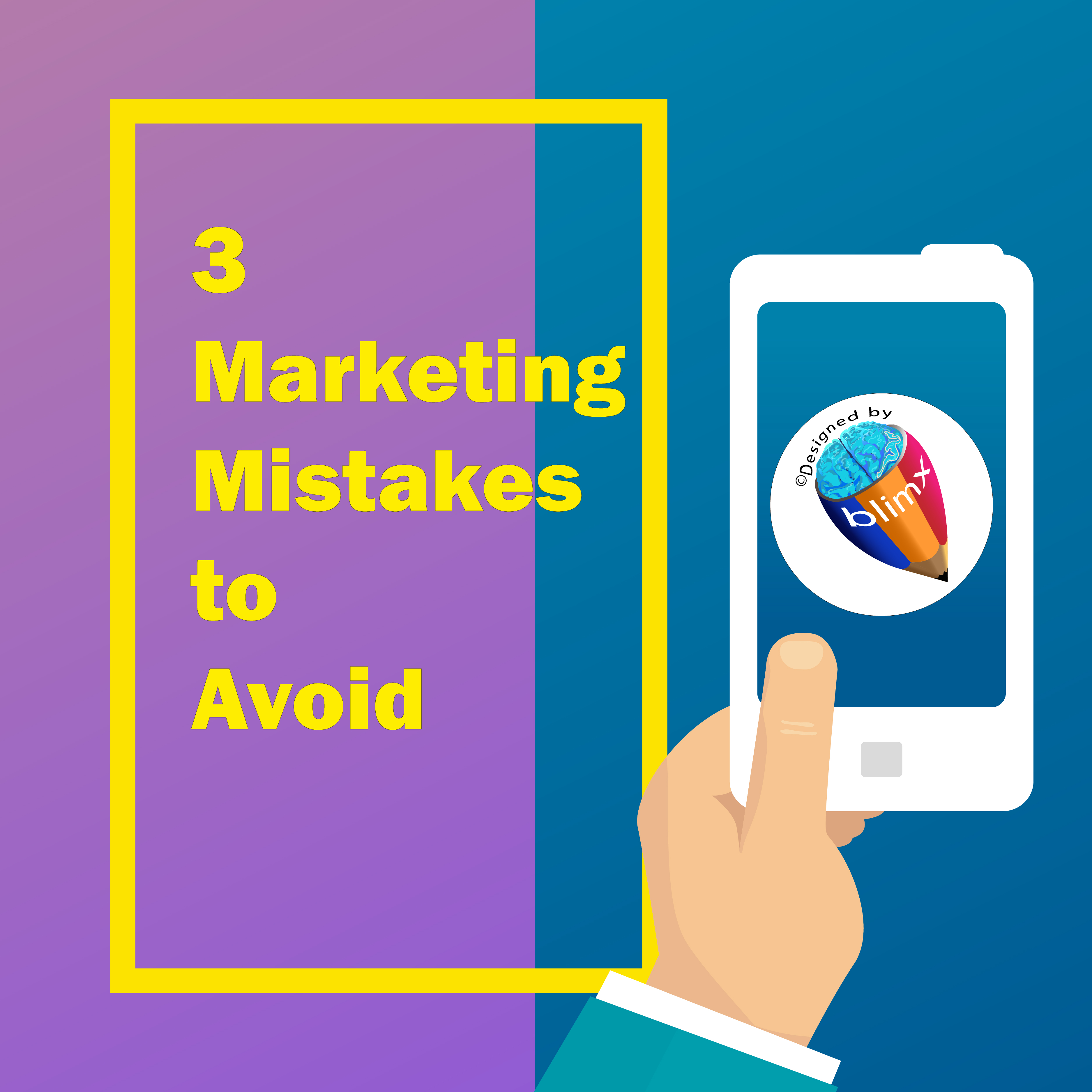 3 Marketing Mistakes to Avoid