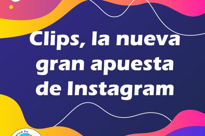 Clips, la nueva gran apuesta de Instagram